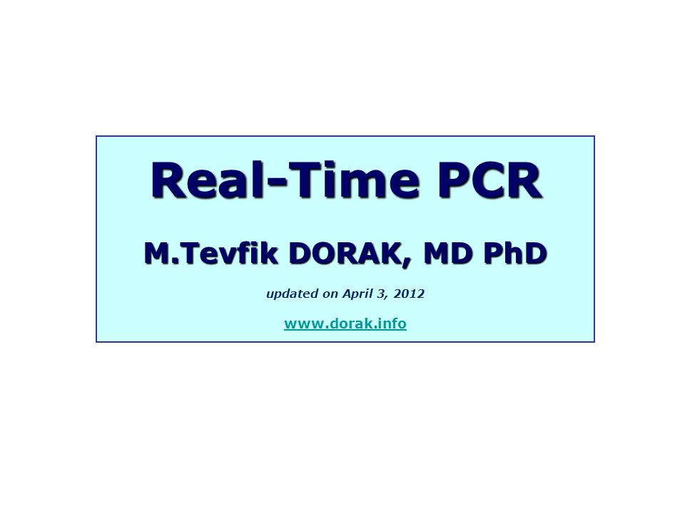 Real-Time PCR M.Tevfik DORAK, MD PhD www.dorak.info
