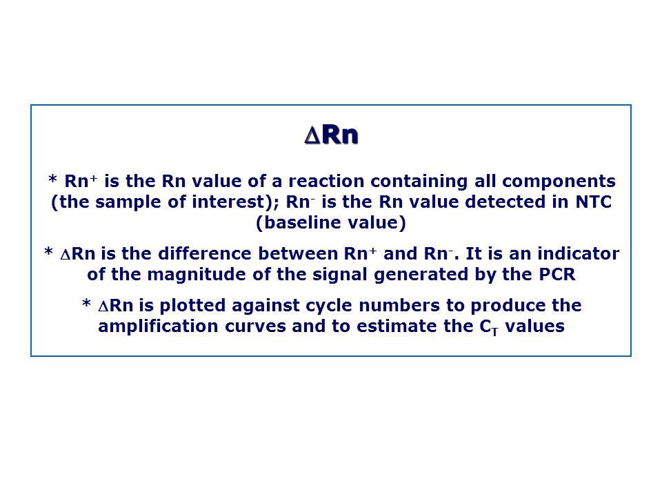DRn * Rn+ is the Rn value of a reaction containing all components (the sample of interest); Rn- is the Rn value detected in NTC (baseline value)