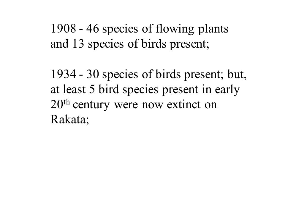 1908 - 46 species of flowing plants and 13 species of birds present;