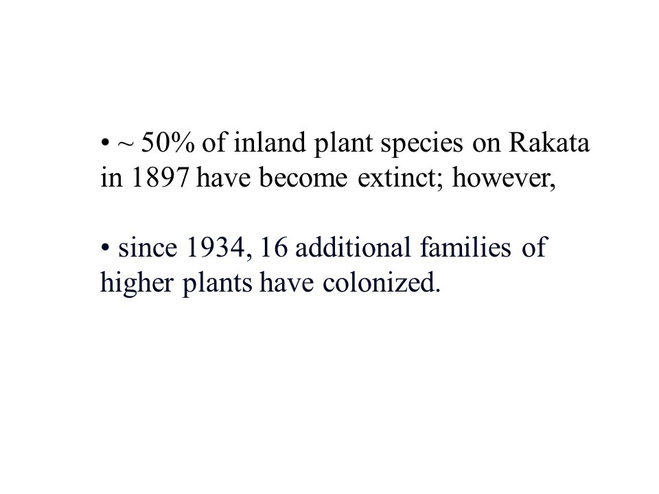 ~ 50% of inland plant species on Rakata in 1897 have become extinct; however,