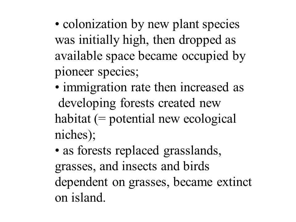 colonization by new plant species was initially high, then dropped as available space became occupied by pioneer species;