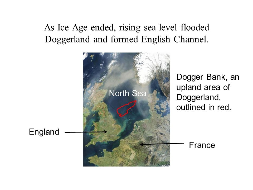 As Ice Age ended, rising sea level flooded Doggerland and formed English Channel.