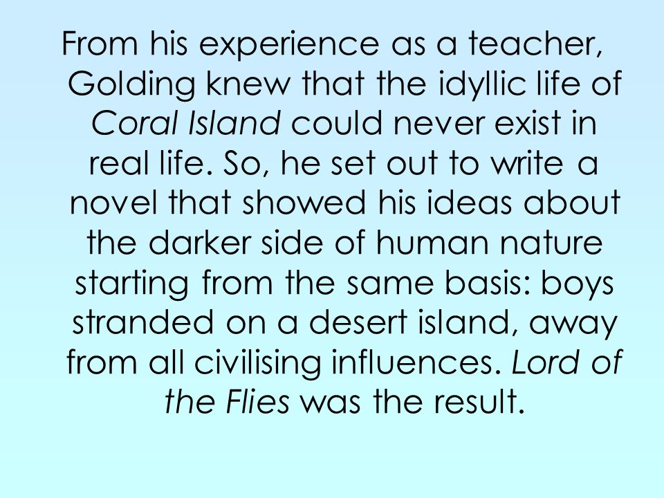 coral island lord flies essay Significance of the island - lord of the flies in the novel lord of the flies  lord of the flies essay how does golding build up to the final.