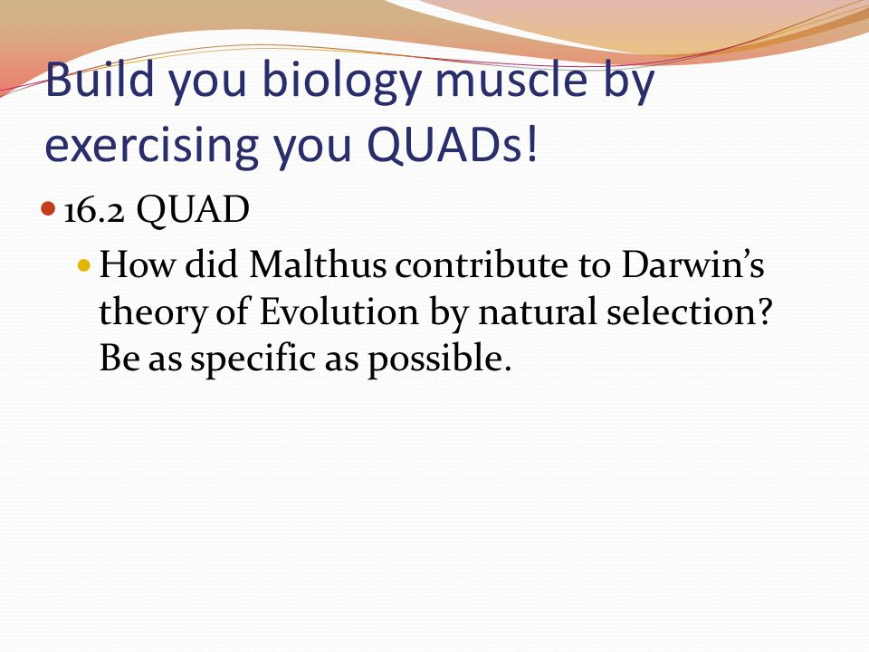 Build you biology muscle by exercising you QUADs!