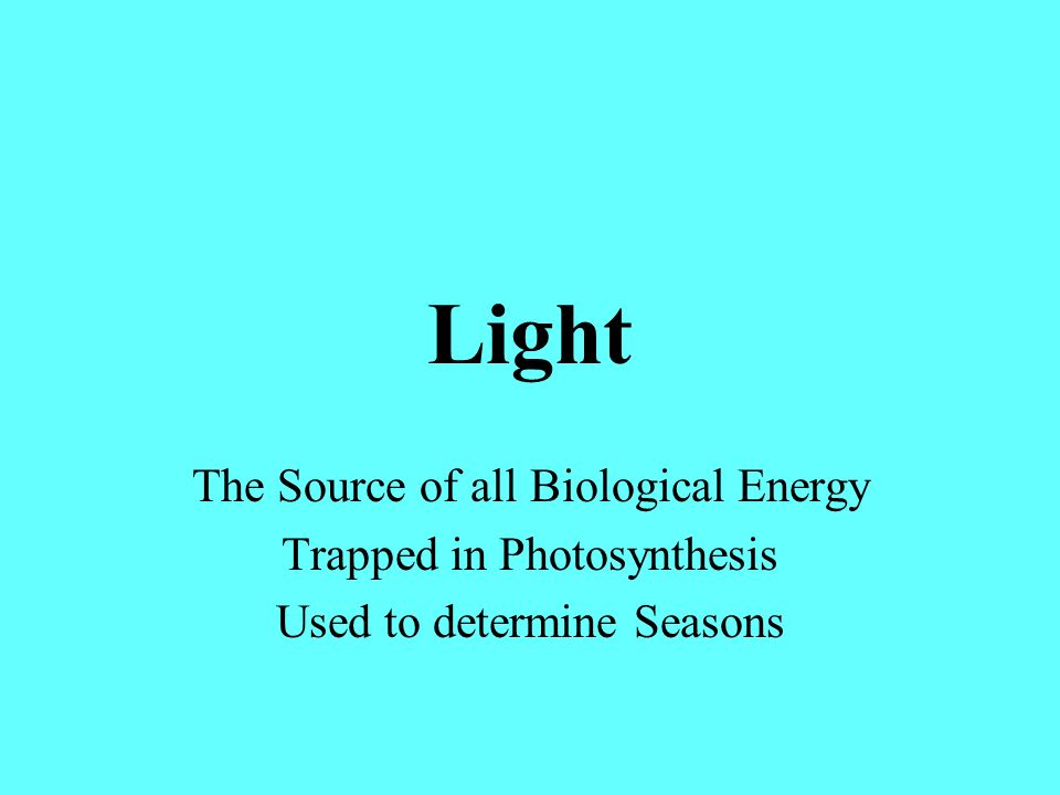Light The Source of all Biological Energy Trapped in Photosynthesis