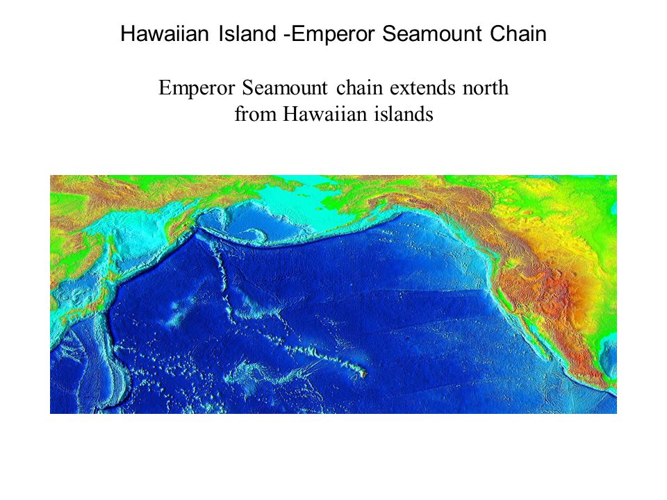 Hawaiian Island -Emperor Seamount Chain Emperor Seamount chain extends north from Hawaiian islands