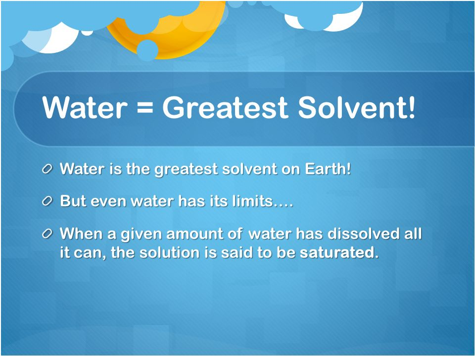 Water = Greatest Solvent!