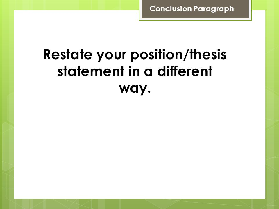 restate your thesis What is the purpose of a conclusion paragraph to restate your thesis to tell your reader everything that was read to give a finished feeling to your paper - 3977084.