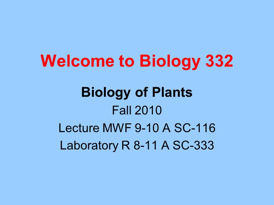 Welcome to Biology 332 Biology of Plants Fall 2010