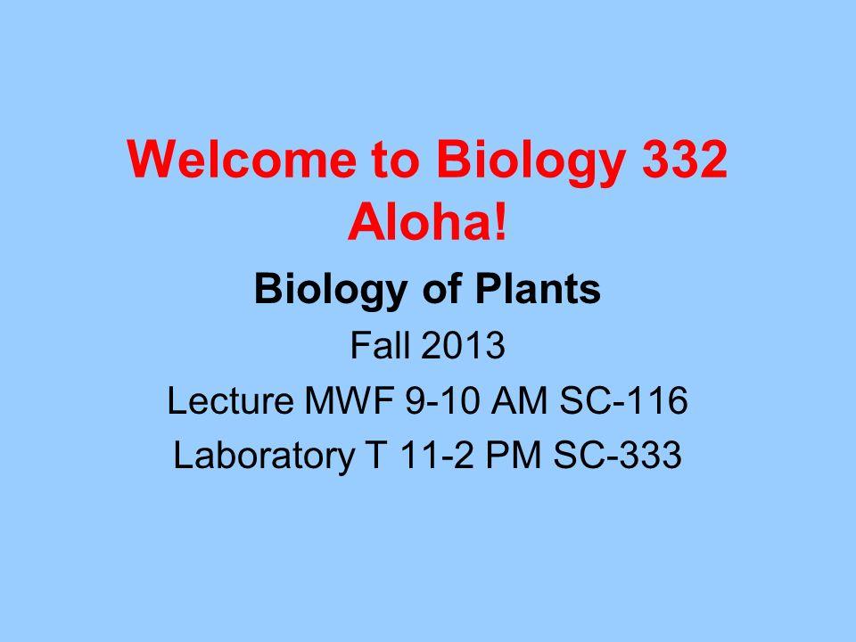 Welcome to Biology 332 Aloha!