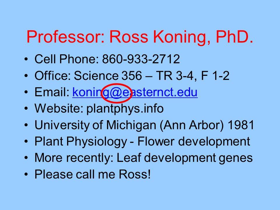 Professor: Ross Koning, PhD.