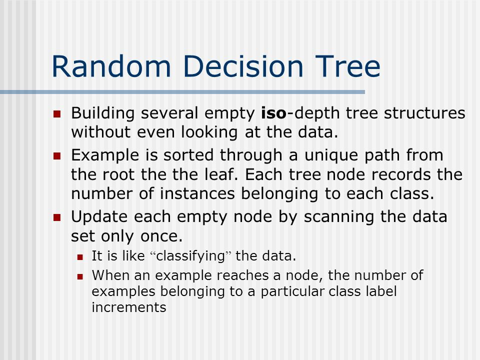 Random Decision Tree Building several empty iso-depth tree structures without even looking at the data.