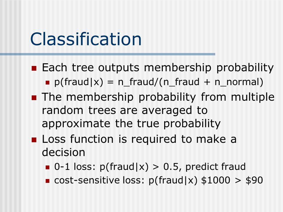 Classification Each tree outputs membership probability