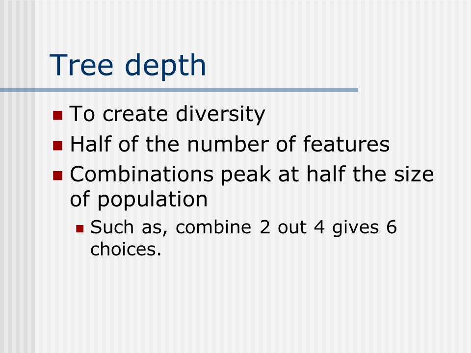 Tree depth To create diversity Half of the number of features
