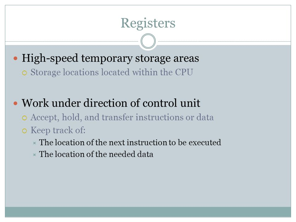 Registers High-speed temporary storage areas