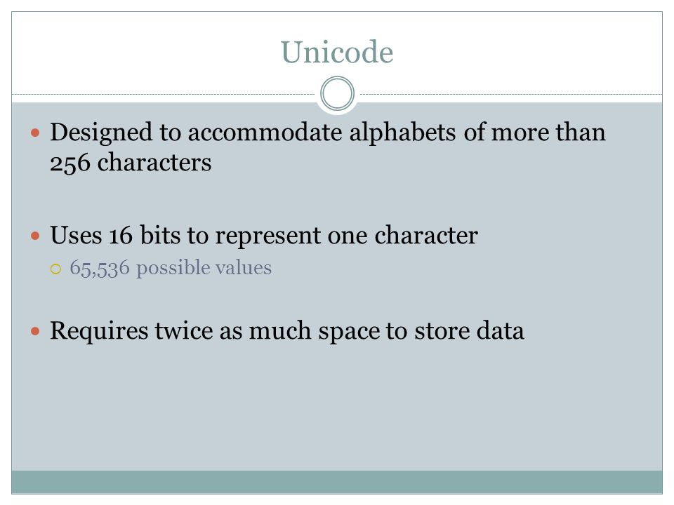 Unicode Designed to accommodate alphabets of more than 256 characters