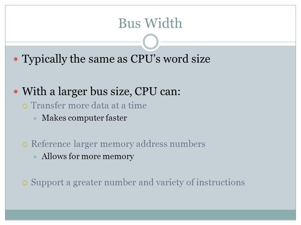 Bus Width Typically the same as CPU's word size