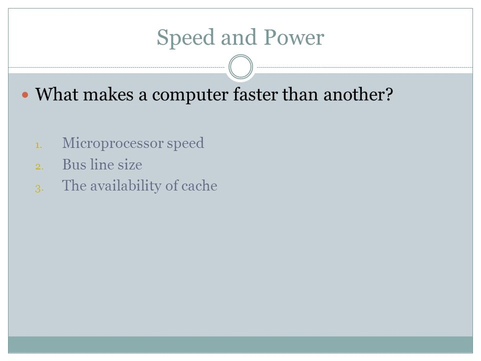 Speed and Power What makes a computer faster than another