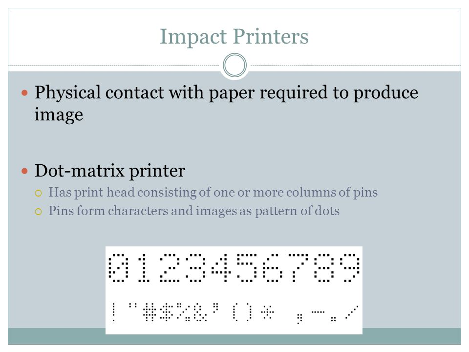 Impact Printers Physical contact with paper required to produce image