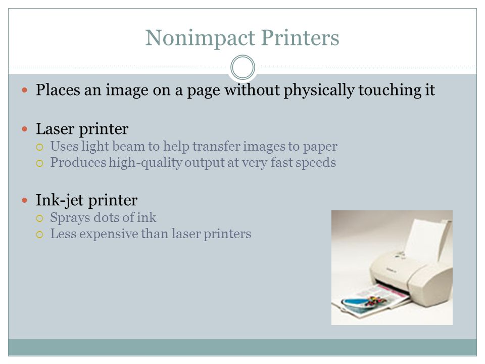 Nonimpact Printers Places an image on a page without physically touching it. Laser printer. Uses light beam to help transfer images to paper.