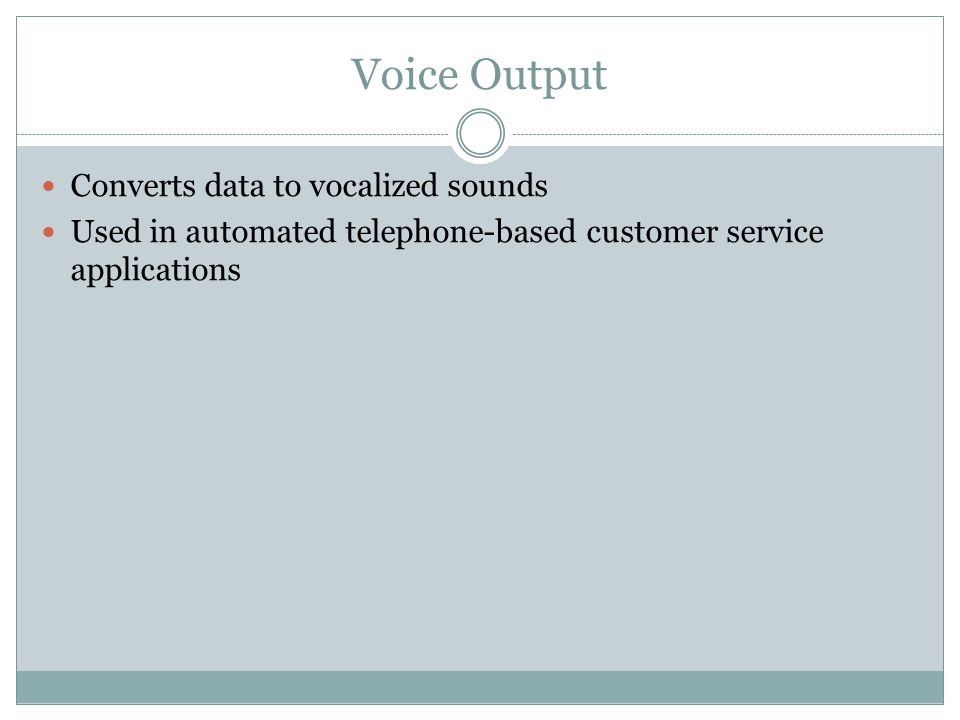 Voice Output Converts data to vocalized sounds