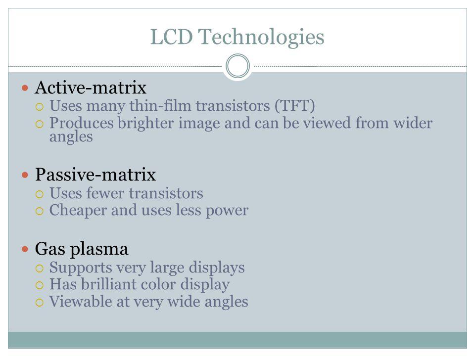 LCD Technologies Active-matrix Passive-matrix Gas plasma