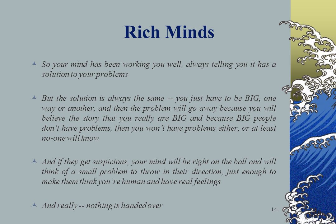 Rich Minds So your mind has been working you well, always telling you it has a solution to your problems.