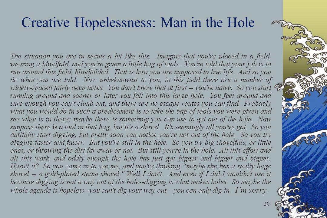Creative Hopelessness: Man in the Hole