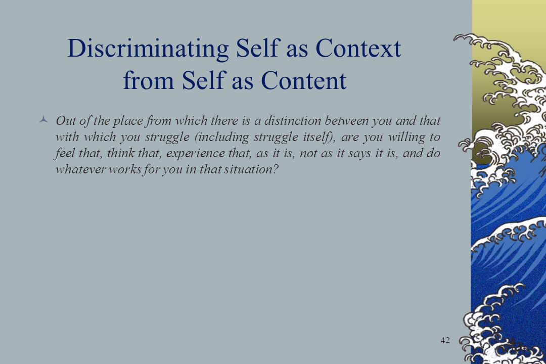 Discriminating Self as Context from Self as Content