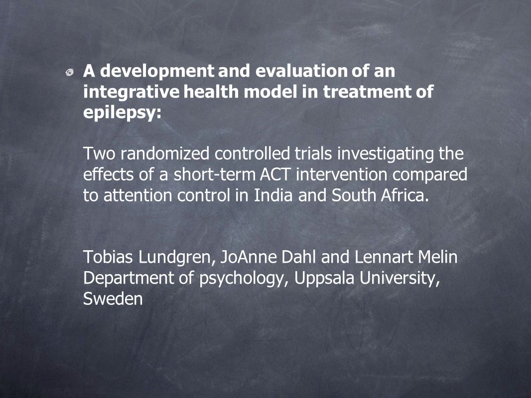 A development and evaluation of an integrative health model in treatment of epilepsy: Two randomized controlled trials investigating the effects of a short-term ACT intervention compared to attention control in India and South Africa.