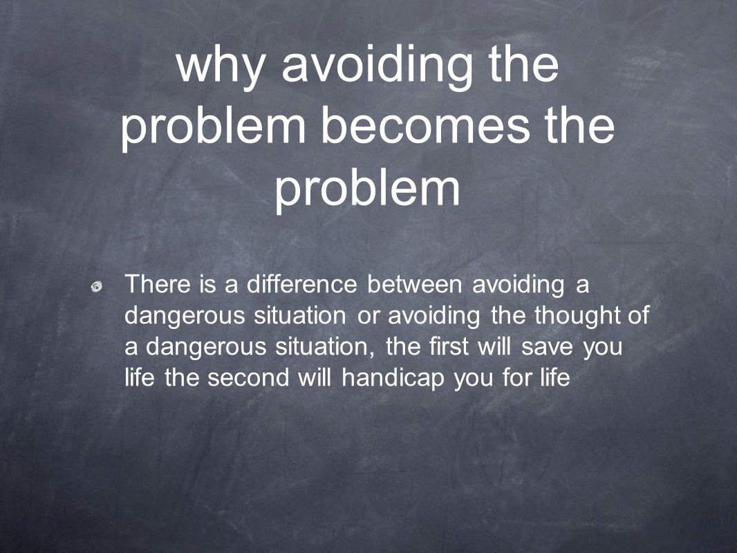 why avoiding the problem becomes the problem