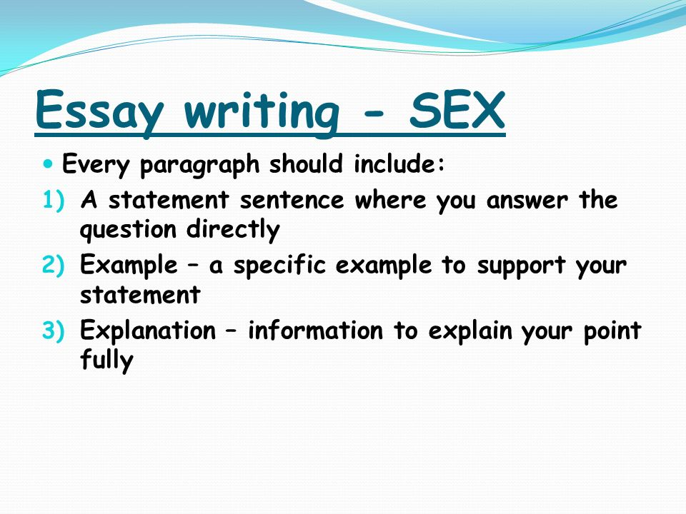 Essay writing - SEX Every paragraph should include: