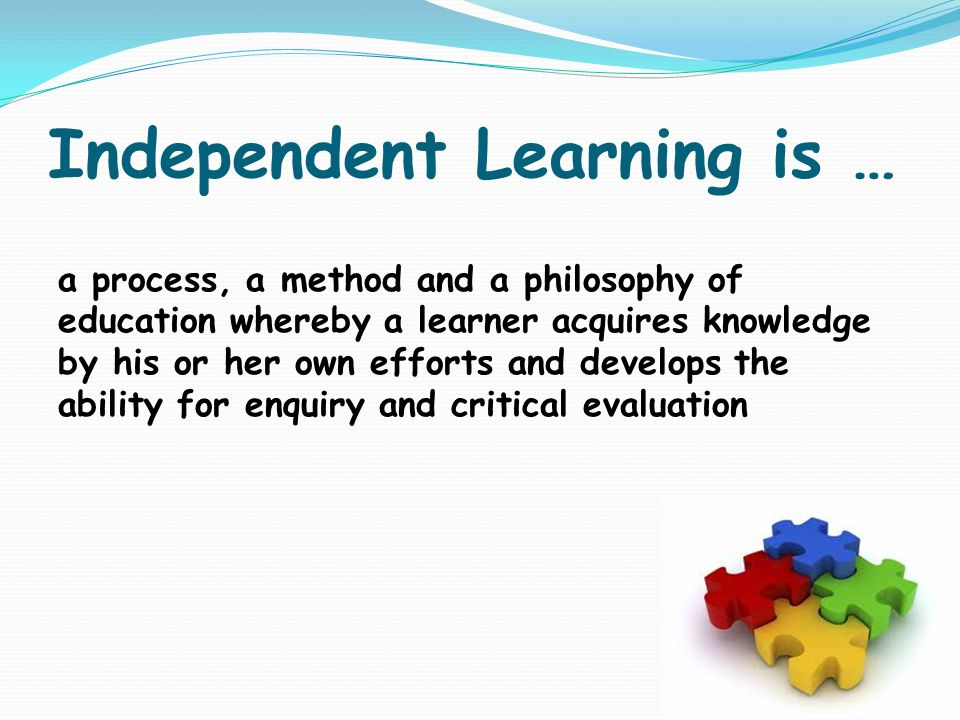 Independent Learning is …