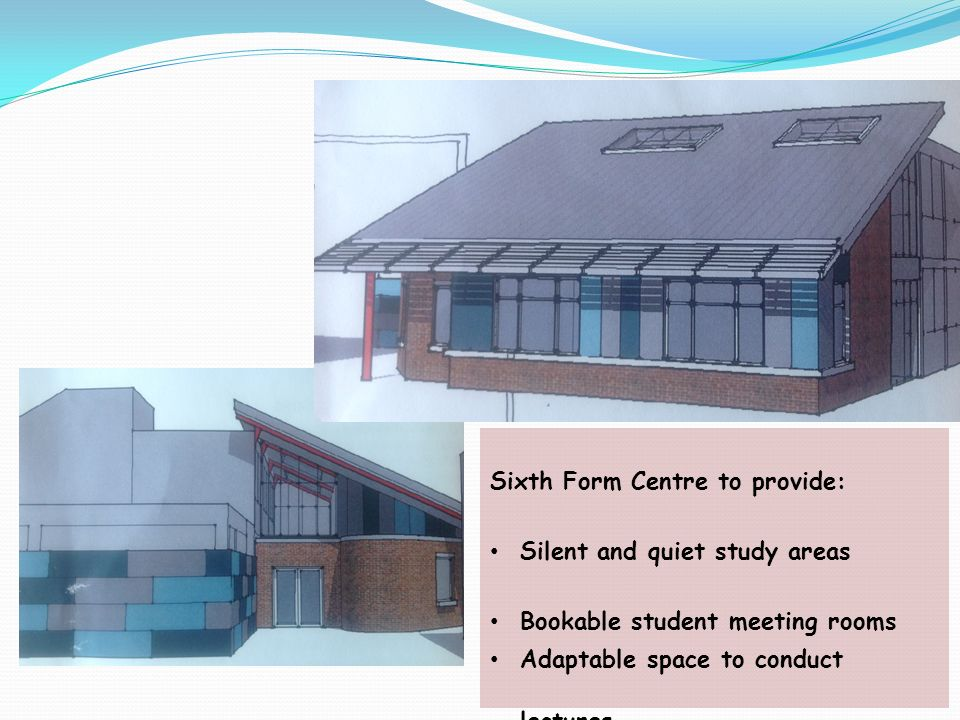 Sixth Form Centre to provide: