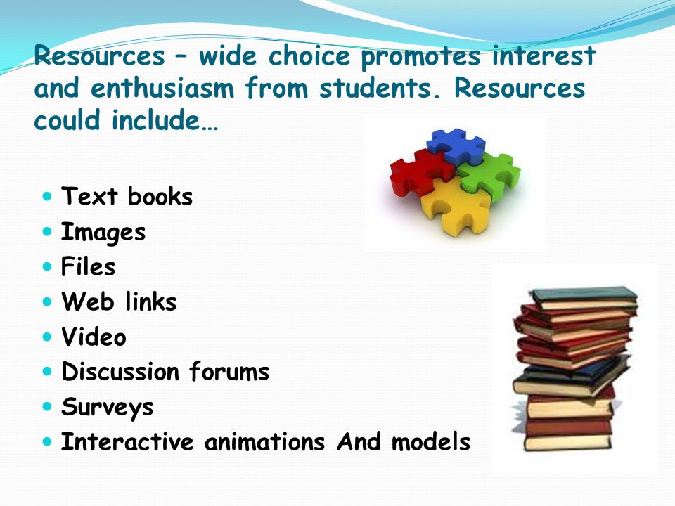 Resources – wide choice promotes interest and enthusiasm from students