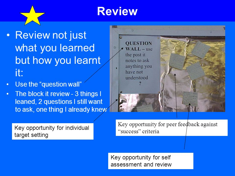 Review Review not just what you learned but how you learnt it: