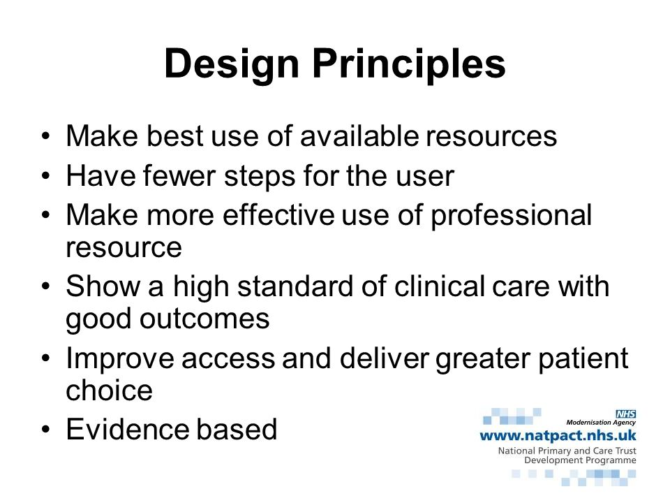 Design Principles Make best use of available resources