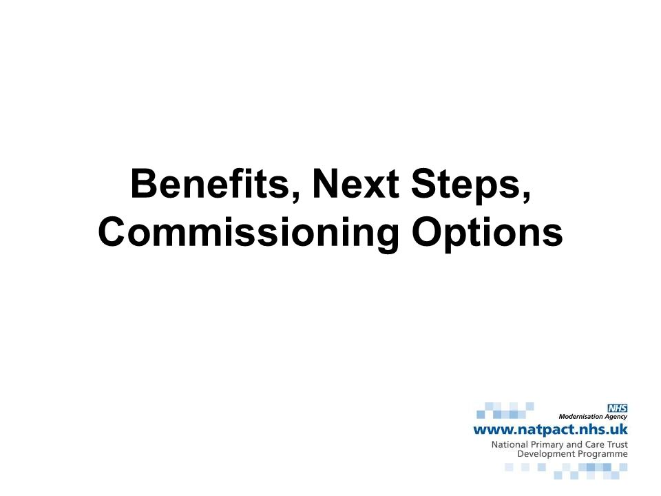 Benefits, Next Steps, Commissioning Options