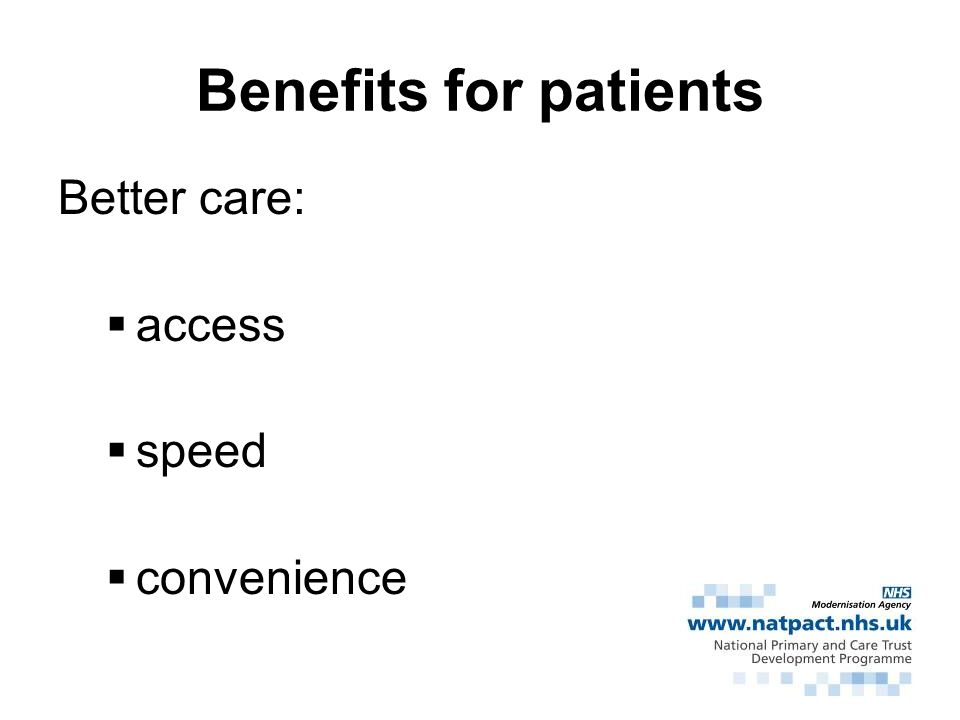 Benefits for patients Better care: access speed convenience