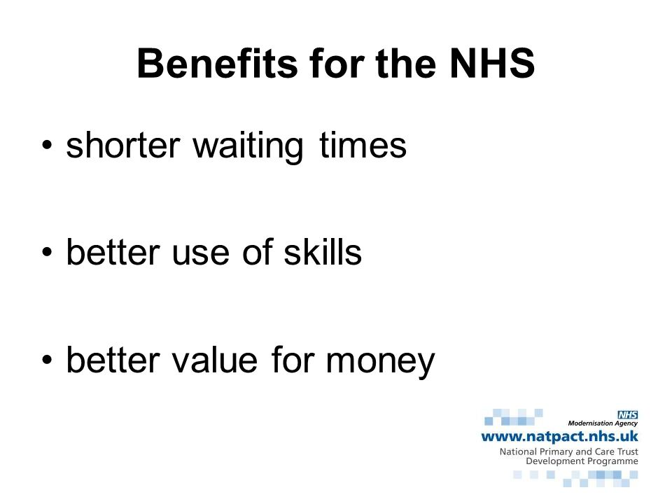 Benefits for the NHS shorter waiting times better use of skills