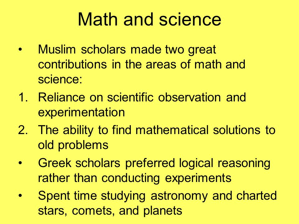 Math and science Muslim scholars made two great contributions in the areas of math and science: