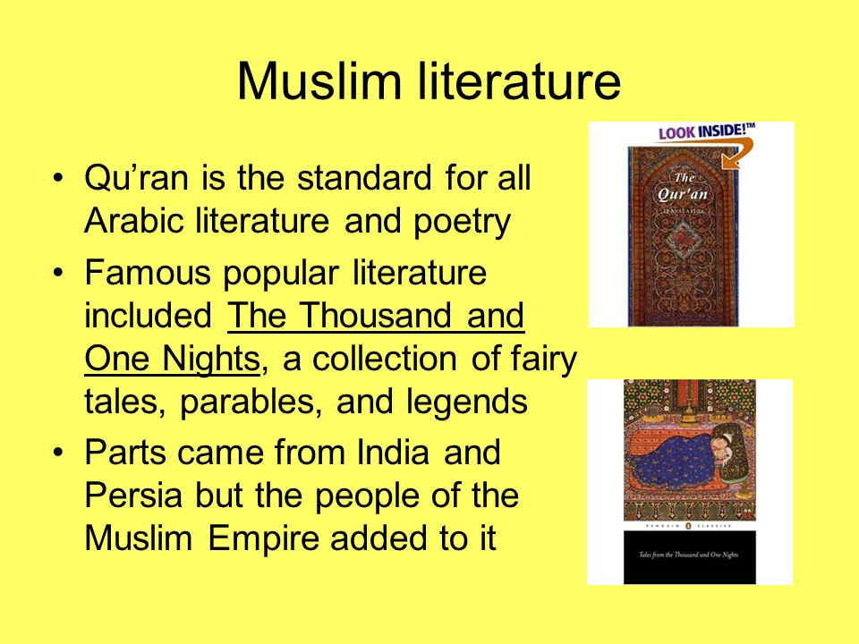 Muslim literature Qu'ran is the standard for all Arabic literature and poetry.