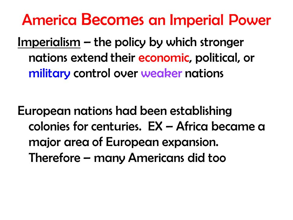 american imperialism the policy to extend their economic political or military control over weaker t • imperialism – policy by which stronger nations economic, and military, control over weaker territories extended their political, economic, and military.