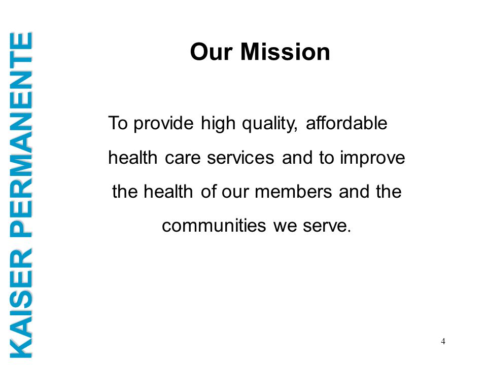 Our Mission To provide high quality, affordable health care services and to improve the health of our members and the communities we serve.