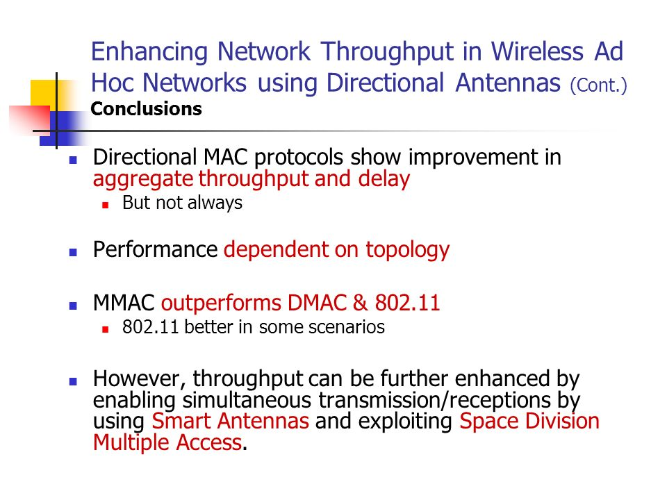 Enhancing Network Throughput in Wireless Ad Hoc Networks using Directional Antennas (Cont.) Conclusions
