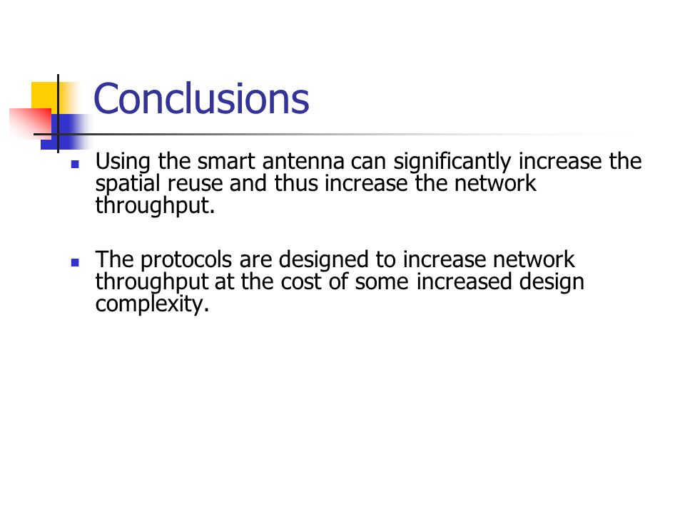 Conclusions Using the smart antenna can significantly increase the spatial reuse and thus increase the network throughput.