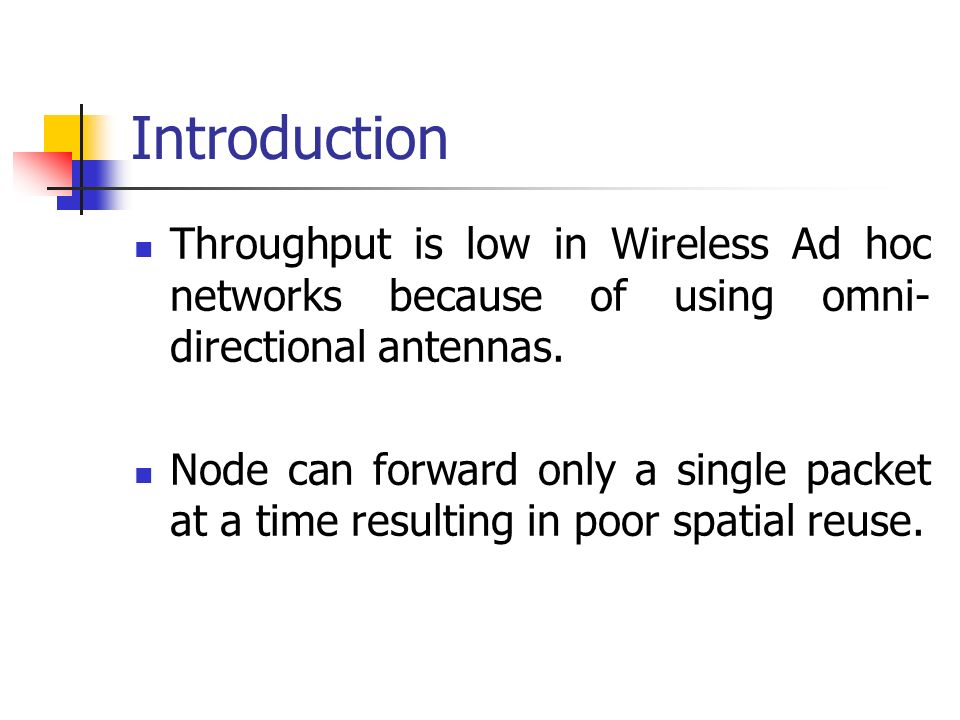 Introduction Throughput is low in Wireless Ad hoc networks because of using omni-directional antennas.