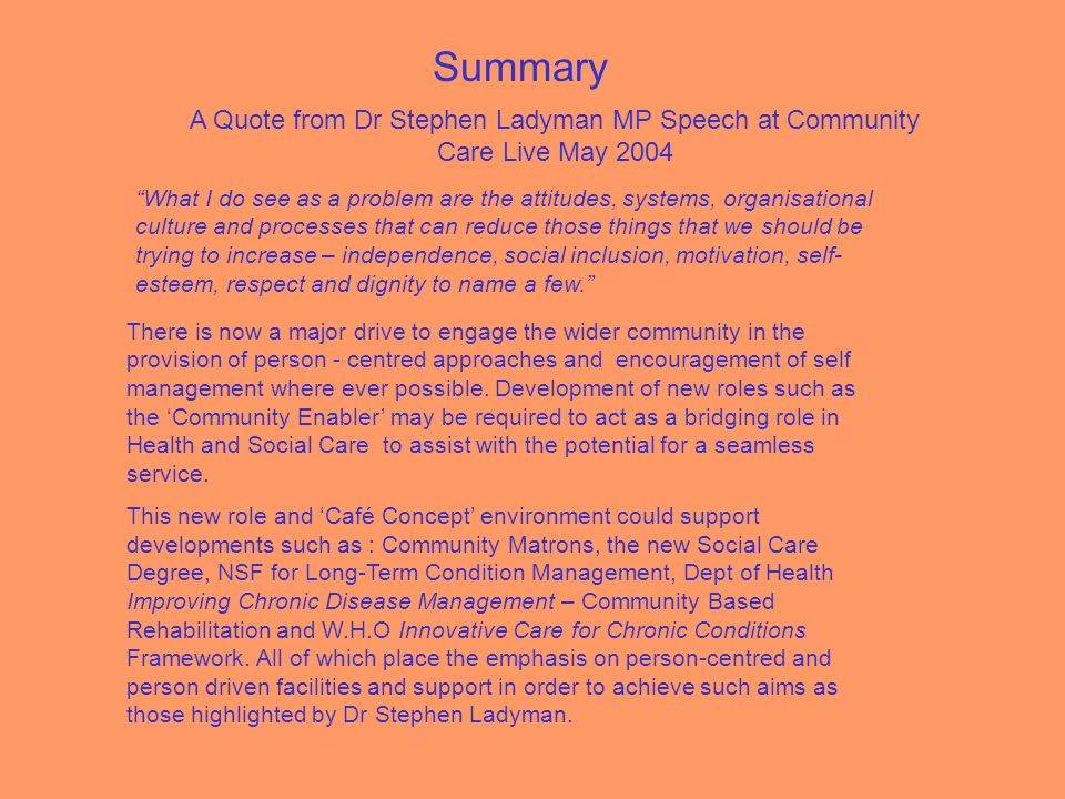 Summary A Quote from Dr Stephen Ladyman MP Speech at Community Care Live May 2004.