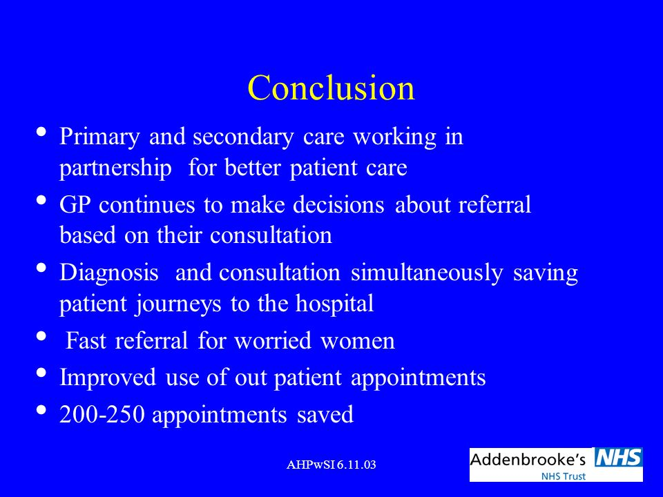 Conclusion Primary and secondary care working in partnership for better patient care.
