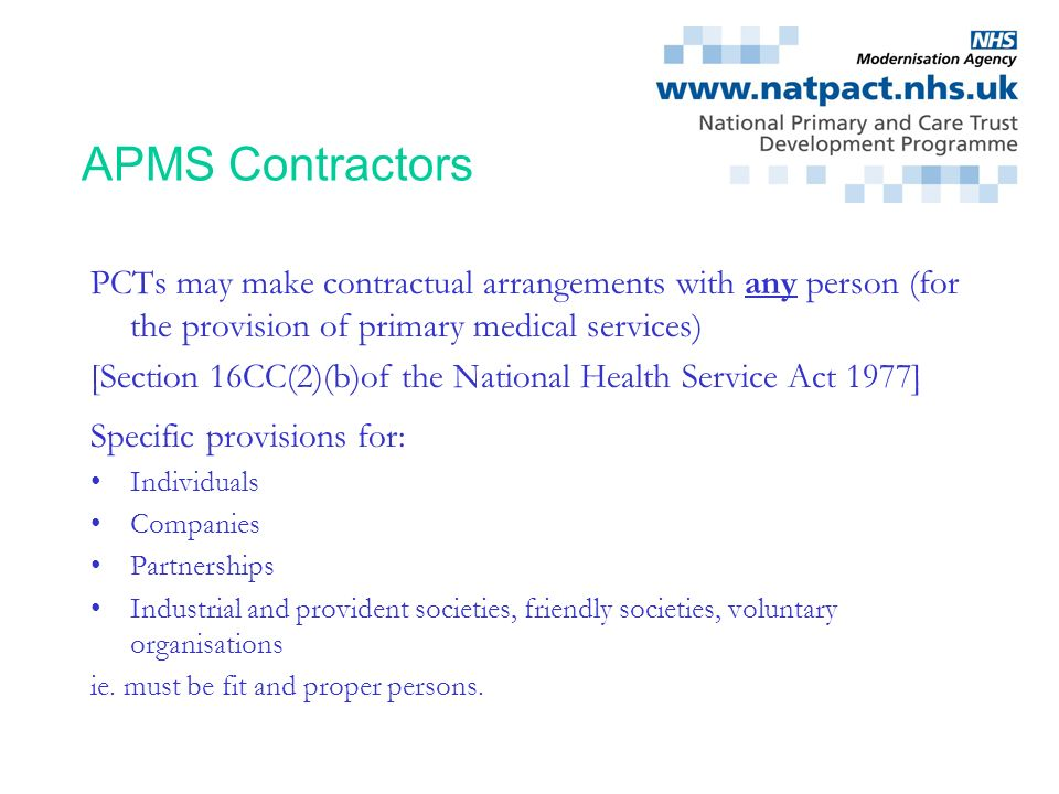 APMS Contractors PCTs may make contractual arrangements with any person (for the provision of primary medical services)
